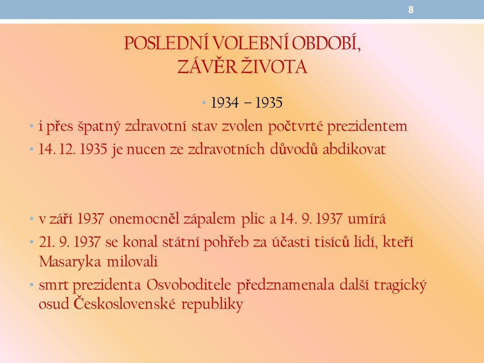 POSLEDNÍ VOLEBNÍ OBDOBÍ, ZÁV Ě R ŽIVOTA 1934 – 1935 i p ř es špatný zdravotní stav zvolen po č tvrté prezidentem 14. 12. 1935 je nucen ze zdravotních