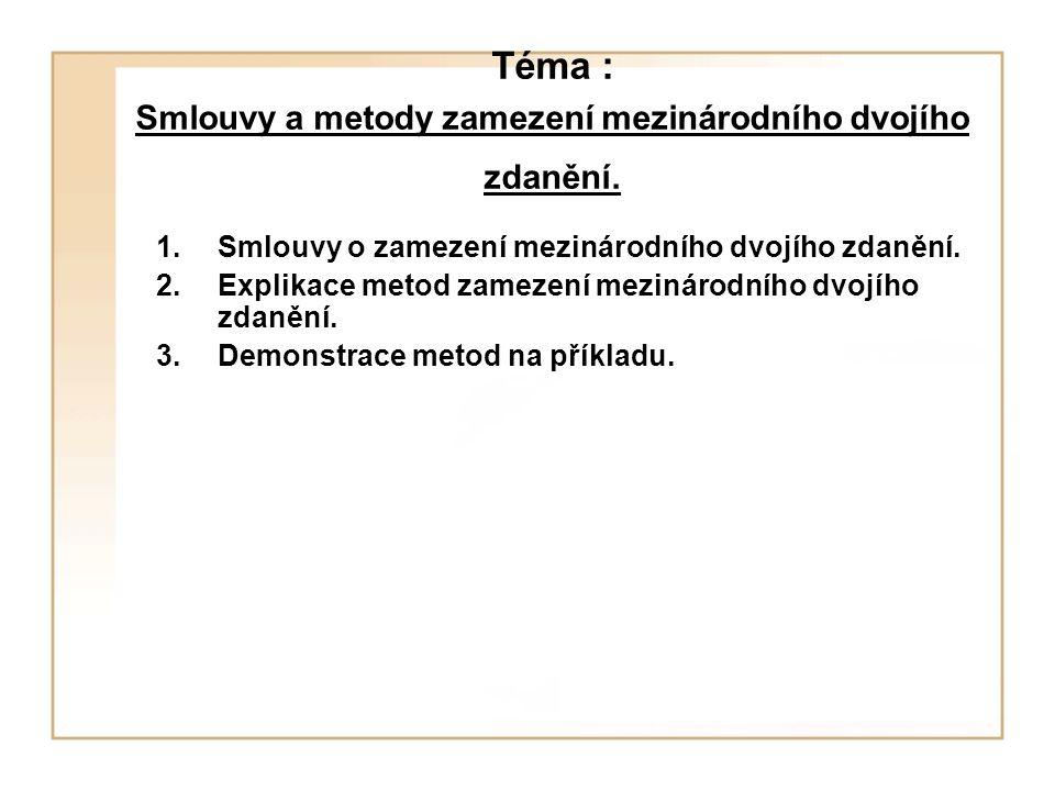 Téma : Smlouvy a metody zamezení mezinárodního dvojího zdanění. 1.Smlouvy o zamezení mezinárodního dvojího zdanění. 2.Explikace metod zamezení mezinár