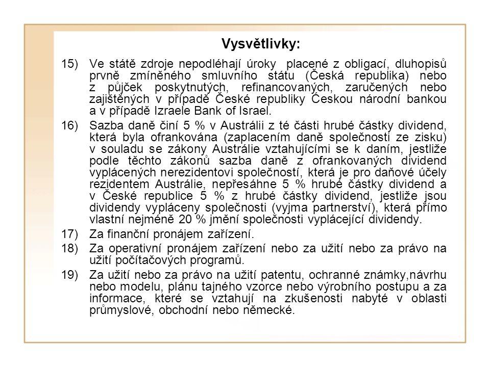 Vysvětlivky: 15)Ve státě zdroje nepodléhají úroky placené z obligací, dluhopisů prvně zmíněného smluvního státu (Česká republika) nebo z půjček poskyt