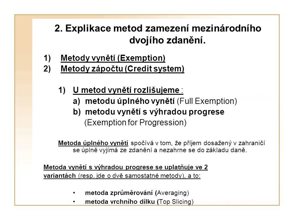 2. Explikace metod zamezení mezinárodního dvojího zdanění. 1)Metody vynětí (Exemption) 2)Metody zápočtu (Credit system) 1)U metod vynětí rozlišujeme :