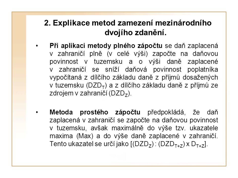 2. Explikace metod zamezení mezinárodního dvojího zdanění. Při aplikaci metody plného zápočtu se daň zaplacená v zahraničí plně (v celé výši) započte