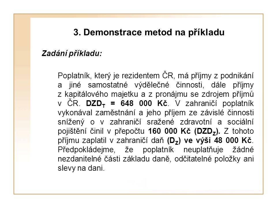 3. Demonstrace metod na příkladu Zadání příkladu: Poplatník, který je rezidentem ČR, má příjmy z podnikání a jiné samostatné výdělečné činnosti, dále