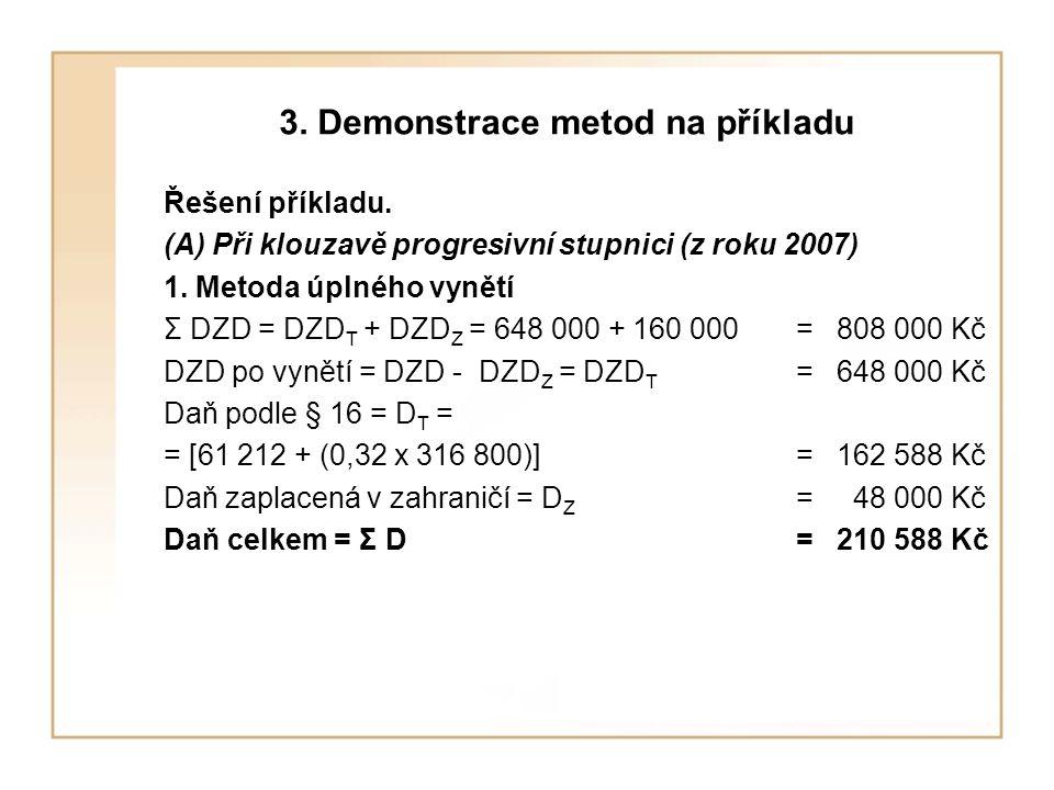 3. Demonstrace metod na příkladu Řešení příkladu. (A) Při klouzavě progresivní stupnici (z roku 2007) 1. Metoda úplného vynětí Σ DZD = DZD T + DZD Z =