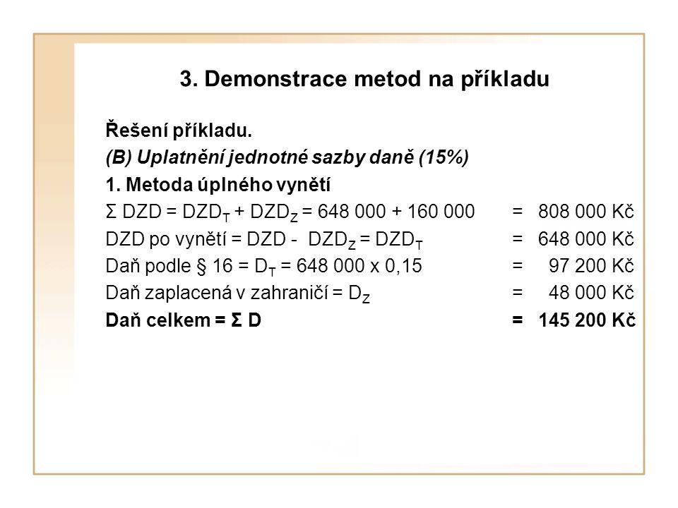3. Demonstrace metod na příkladu Řešení příkladu. (B) Uplatnění jednotné sazby daně (15%) 1. Metoda úplného vynětí Σ DZD = DZD T + DZD Z = 648 000 + 1