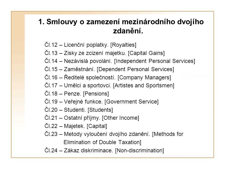 1. Smlouvy o zamezení mezinárodního dvojího zdanění. Čl.12 – Licenční poplatky. [Royalties] Čl.13 – Zisky ze zcizení majetku. [Capital Gains] Čl.14 –