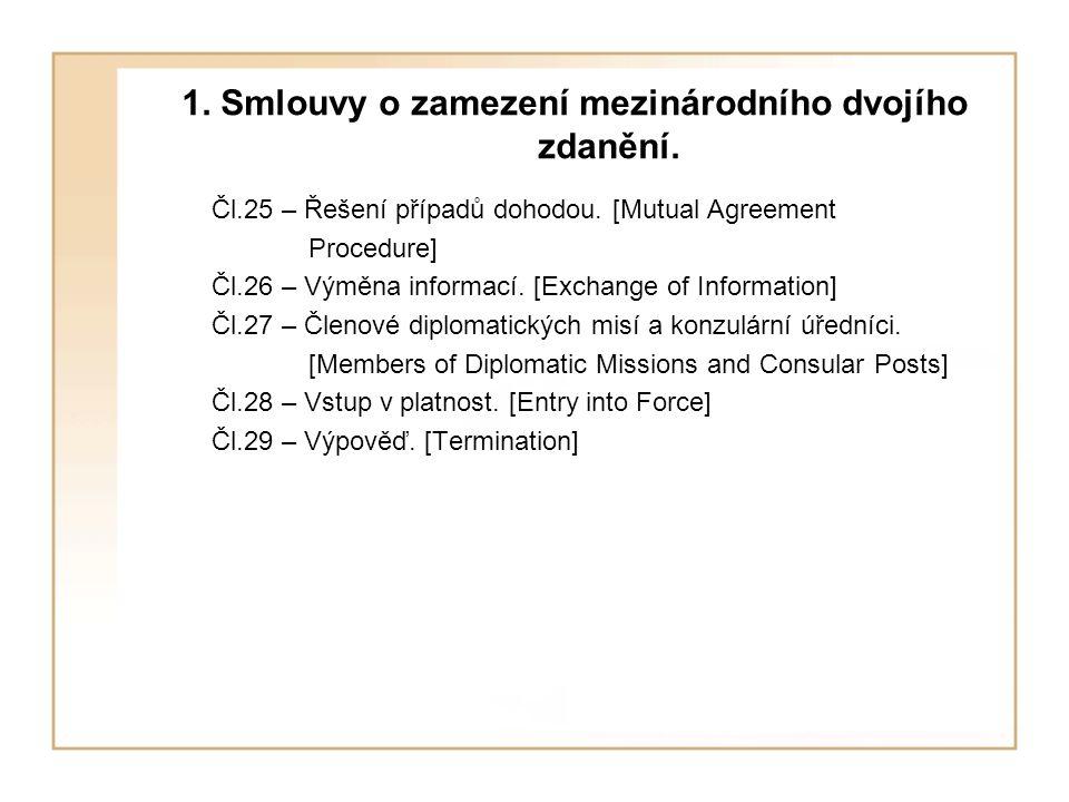 1. Smlouvy o zamezení mezinárodního dvojího zdanění. Čl.25 – Řešení případů dohodou. [Mutual Agreement Procedure] Čl.26 – Výměna informací. [Exchange