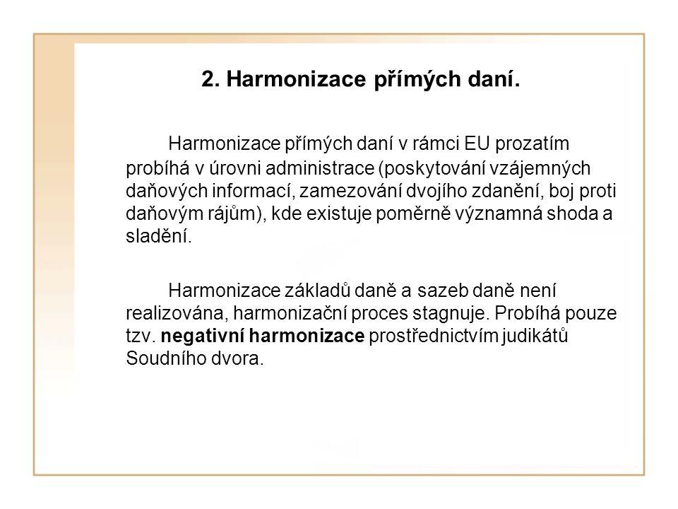 2. Harmonizace přímých daní. Harmonizace přímých daní v rámci EU prozatím probíhá v úrovni administrace (poskytování vzájemných daňových informací, za