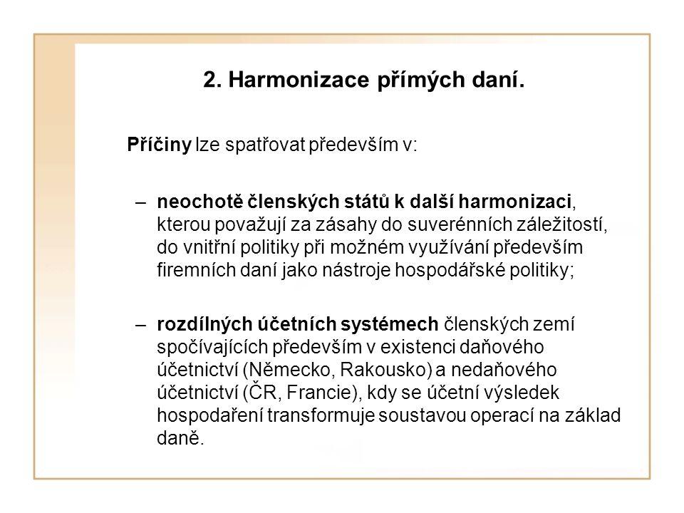 2. Harmonizace přímých daní. Příčiny lze spatřovat především v: –neochotě členských států k další harmonizaci, kterou považují za zásahy do suverénníc