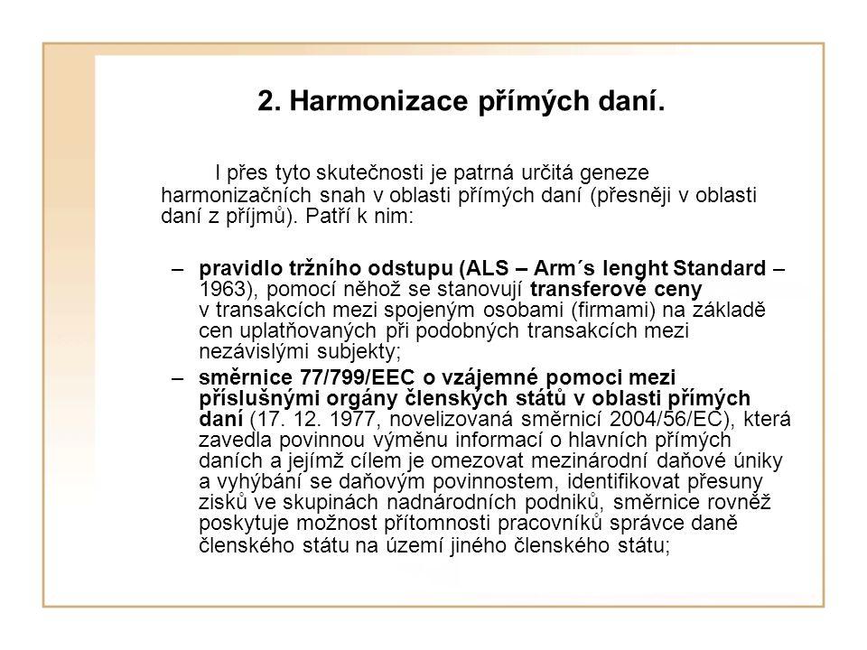 2. Harmonizace přímých daní. I přes tyto skutečnosti je patrná určitá geneze harmonizačních snah v oblasti přímých daní (přesněji v oblasti daní z pří