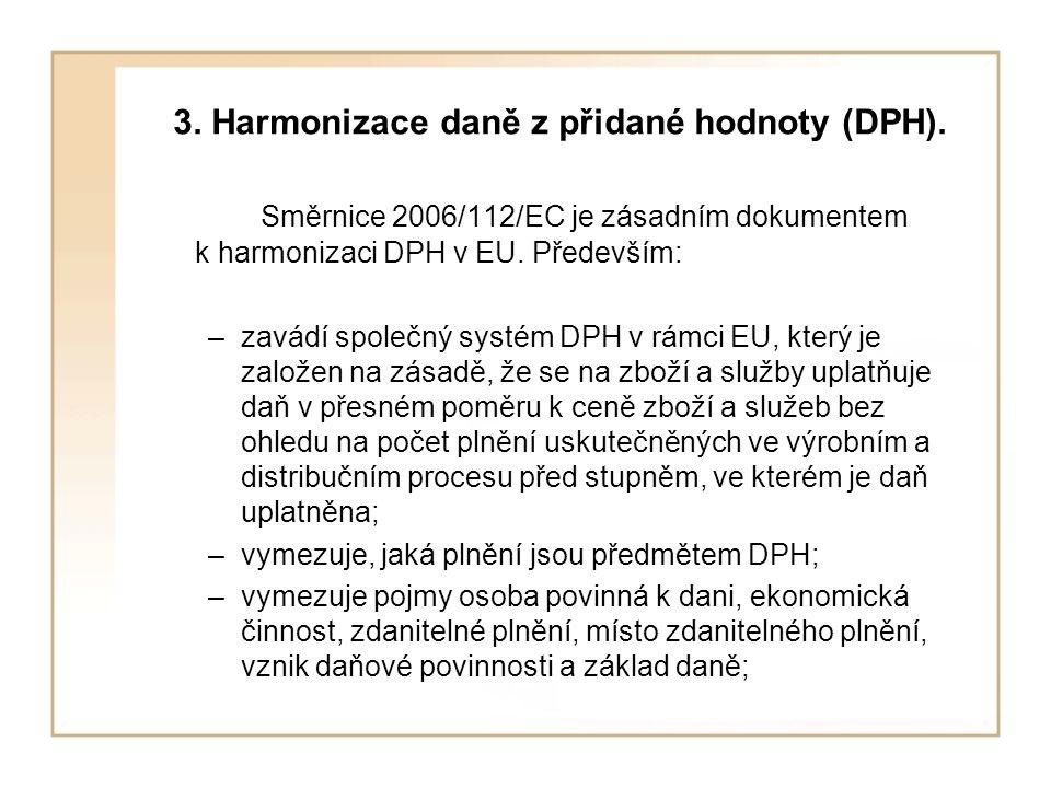 3. Harmonizace daně z přidané hodnoty (DPH). Směrnice 2006/112/EC je zásadním dokumentem k harmonizaci DPH v EU. Především: –zavádí společný systém DP