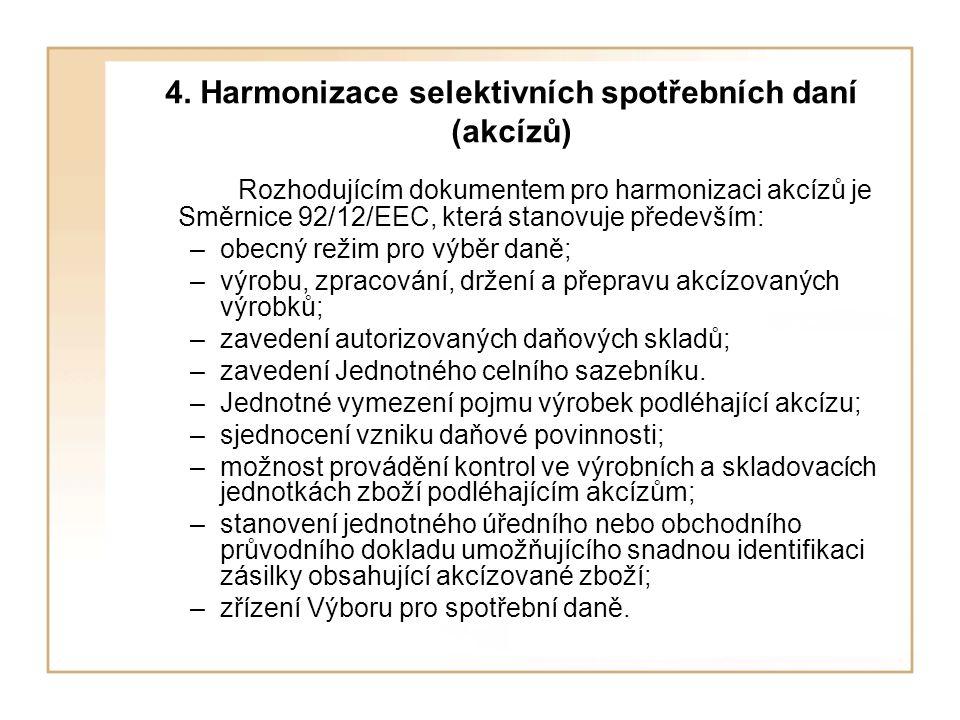 4. Harmonizace selektivních spotřebních daní (akcízů) Rozhodujícím dokumentem pro harmonizaci akcízů je Směrnice 92/12/EEC, která stanovuje především: