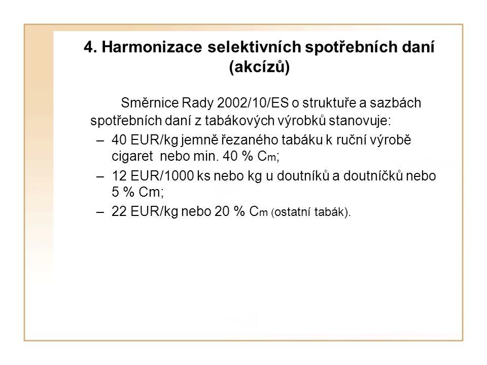 4. Harmonizace selektivních spotřebních daní (akcízů) Směrnice Rady 2002/10/ES o struktuře a sazbách spotřebních daní z tabákových výrobků stanovuje: