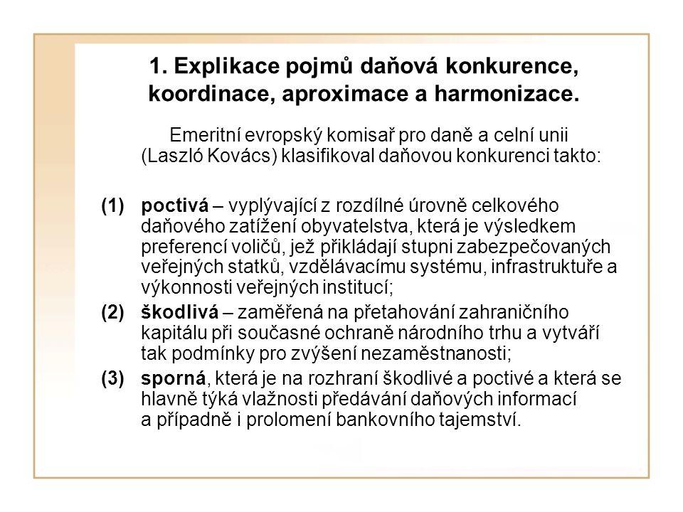 1. Explikace pojmů daňová konkurence, koordinace, aproximace a harmonizace. Emeritní evropský komisař pro daně a celní unii (Laszló Kovács) klasifikov