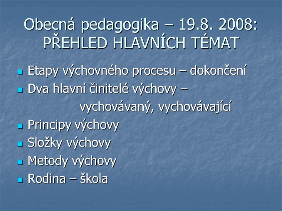 Obecná pedagogika – 19.8. 2008: PŘEHLED HLAVNÍCH TÉMAT Etapy výchovného procesu – dokončení Etapy výchovného procesu – dokončení Dva hlavní činitelé v