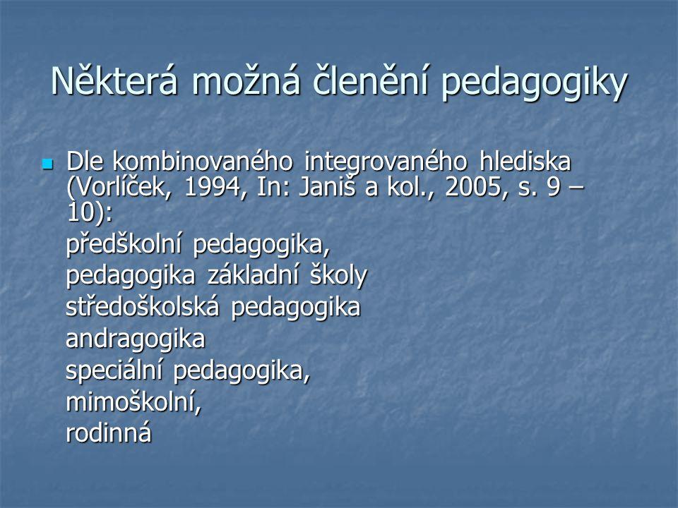 Některá možná členění pedagogiky Dle kombinovaného integrovaného hlediska (Vorlíček, 1994, In: Janiš a kol., 2005, s. 9 – 10): Dle kombinovaného integ