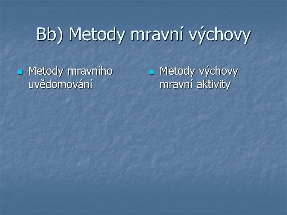 Bb) Metody mravní výchovy Metody mravního uvědomování Metody mravního uvědomování Metody výchovy mravní aktivity Metody výchovy mravní aktivity