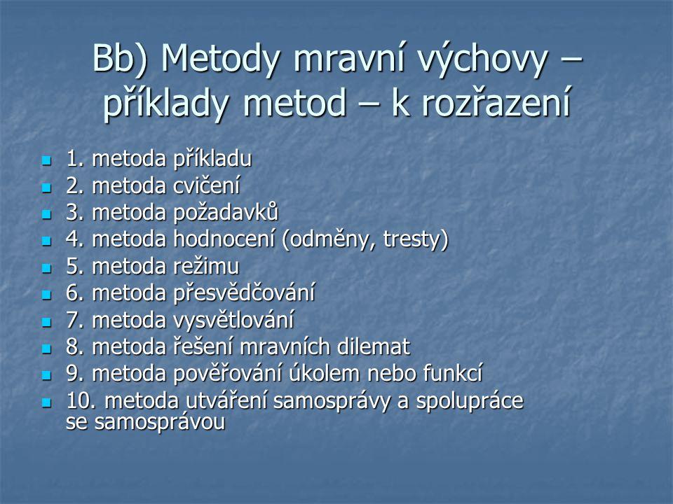 Bb) Metody mravní výchovy – příklady metod – k rozřazení 1. metoda příkladu 1. metoda příkladu 2. metoda cvičení 2. metoda cvičení 3. metoda požadavků
