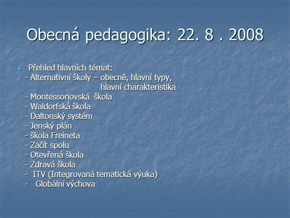 Obecná pedagogika: 22. 8. 2008 Přehled hlavních témat: Přehled hlavních témat: - Alternativní školy – obecně, hlavní typy, - Alternativní školy – obec