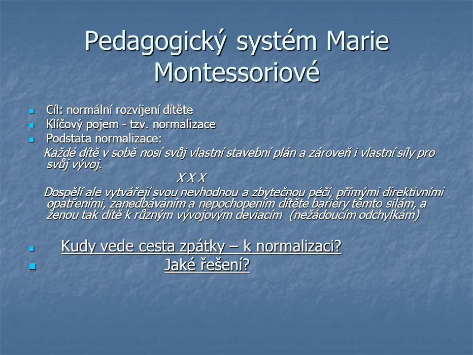 Pedagogický systém Marie Montessoriové Cíl: normální rozvíjení dítěte Cíl: normální rozvíjení dítěte Klíčový pojem - tzv. normalizace Klíčový pojem -