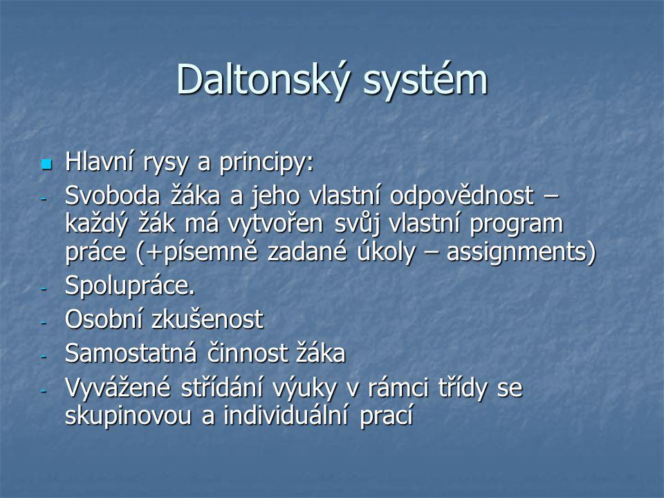 Daltonský systém Hlavní rysy a principy: Hlavní rysy a principy: - Svoboda žáka a jeho vlastní odpovědnost – každý žák má vytvořen svůj vlastní progra