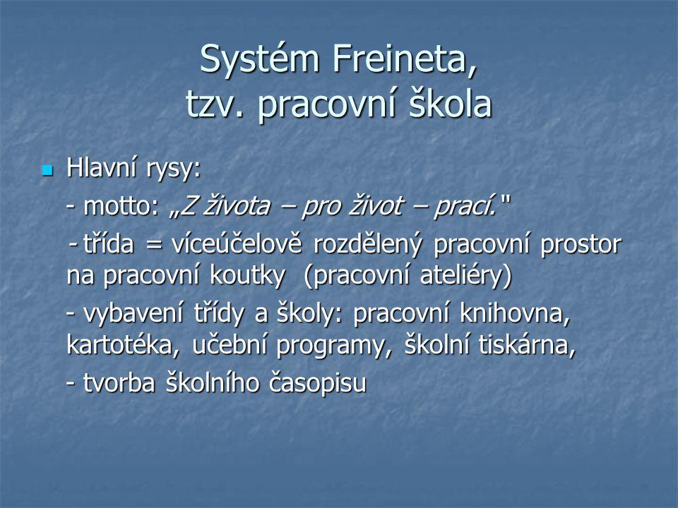 """Systém Freineta, tzv. pracovní škola Hlavní rysy: Hlavní rysy: - motto: """"Z života – pro život – prací."""" - motto: """"Z života – pro život – prací."""" - tří"""