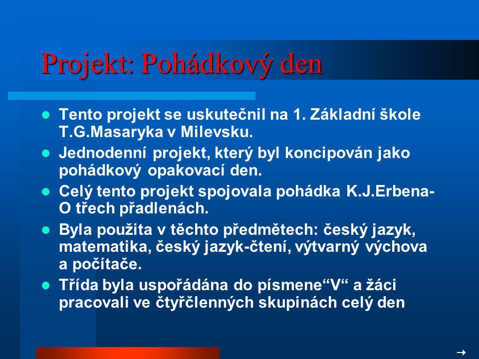 Projekt: Pohádkový den Tento projekt se uskutečnil na 1. Základní škole T.G.Masaryka v Milevsku. Jednodenní projekt, který byl koncipován jako pohádko