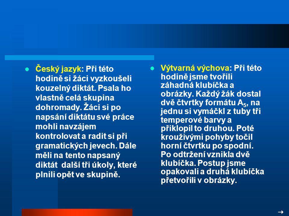Český jazyk: Při této hodině si žáci vyzkoušeli kouzelný diktát. Psala ho vlastně celá skupina dohromady. Žáci si po napsání diktátu své práce mohli n