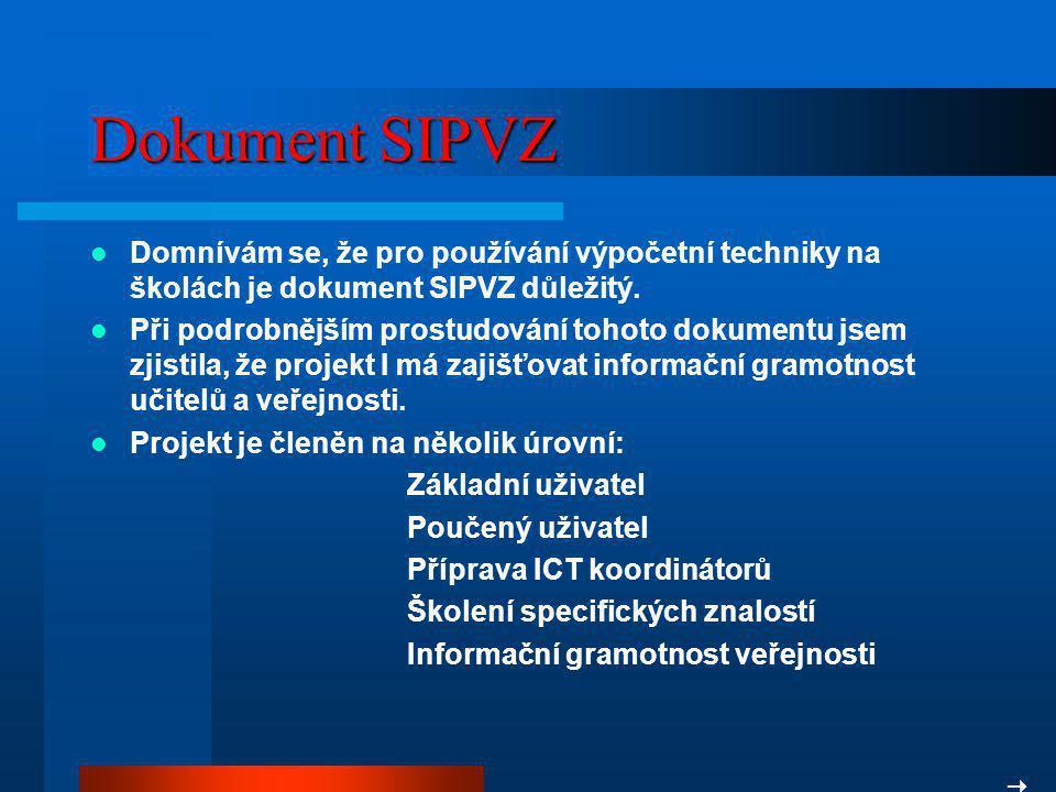 Dokument SIPVZ Domnívám se, že pro používání výpočetní techniky na školách je dokument SIPVZ důležitý. Při podrobnějším prostudování tohoto dokumentu