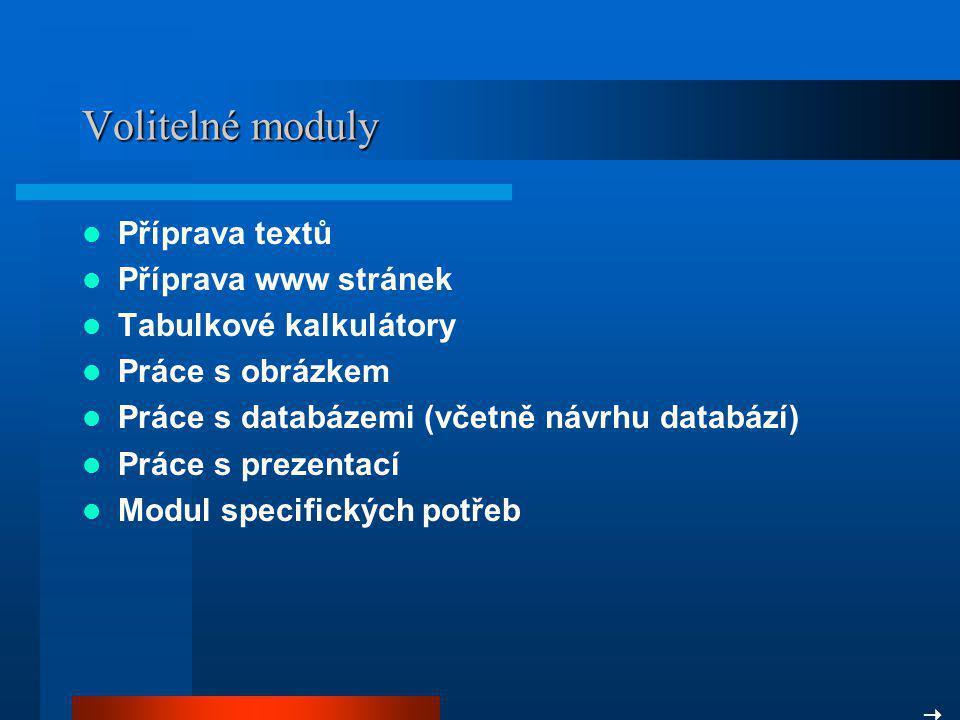 Volitelné moduly Příprava textů Příprava www stránek Tabulkové kalkulátory Práce s obrázkem Práce s databázemi (včetně návrhu databází) Práce s prezentací Modul specifických potřeb 