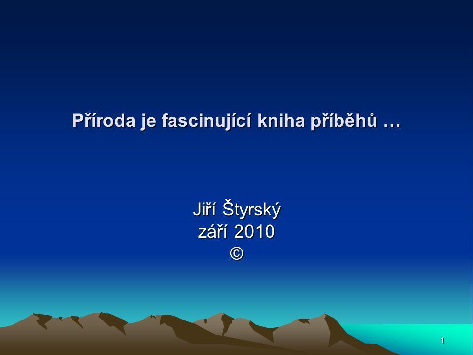 1 Příroda je fascinující kniha příběhů … Jiří Štyrský září 2010 ©