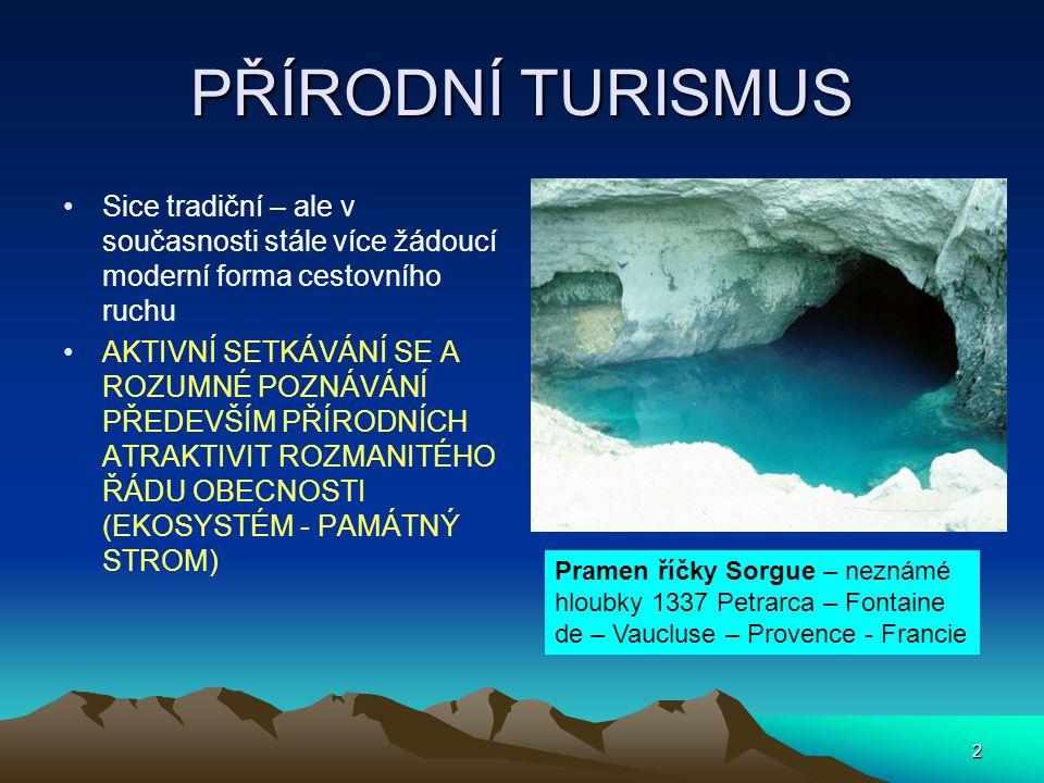 2 PŘÍRODNÍ TURISMUS Sice tradiční – ale v současnosti stále více žádoucí moderní forma cestovního ruchu AKTIVNÍ SETKÁVÁNÍ SE A ROZUMNÉ POZNÁVÁNÍ PŘEDE