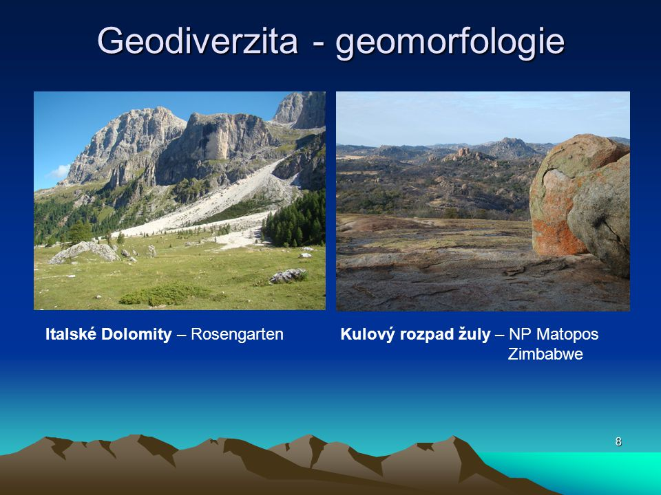 8 Geodiverzita - geomorfologie Italské Dolomity – Rosengarten Kulový rozpad žuly – NP Matopos Zimbabwe