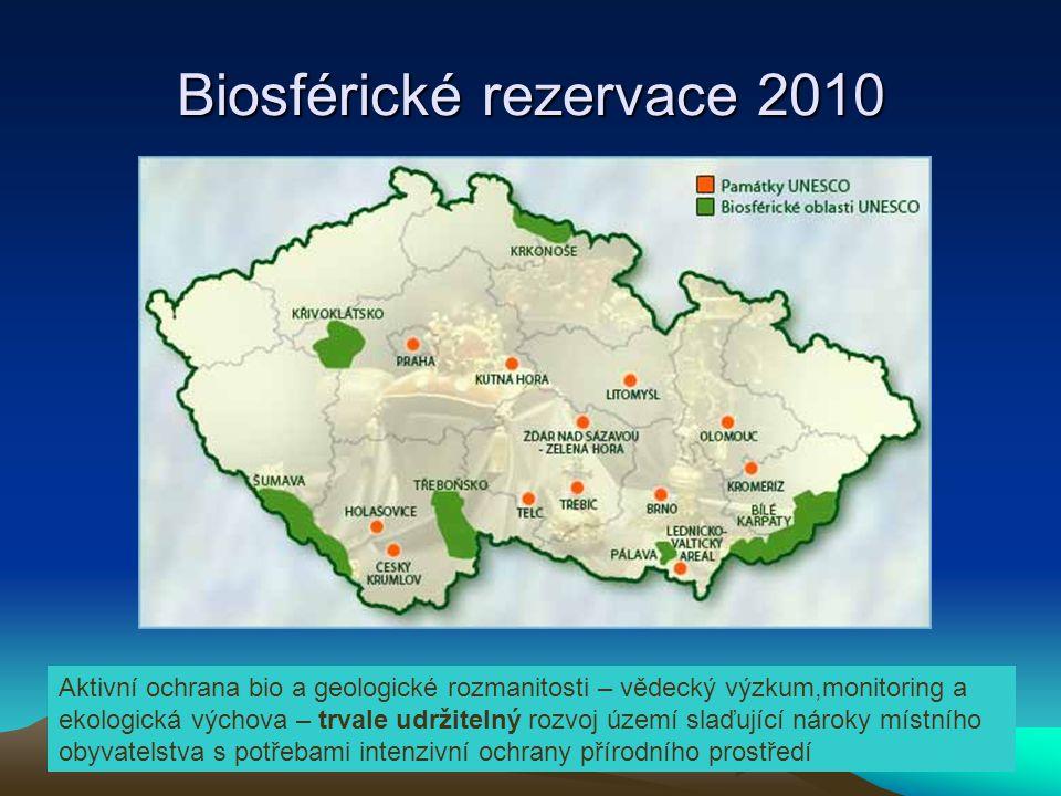 9 Biosférické rezervace 2010 Aktivní ochrana bio a geologické rozmanitosti – vědecký výzkum,monitoring a ekologická výchova – trvale udržitelný rozvoj