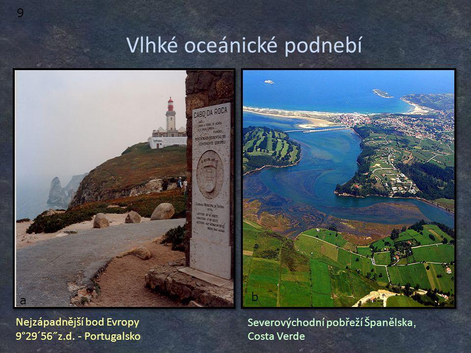 Vlhké oceánické podnebí Nejzápadnější bod Evropy 9°29´56˝z.d. - Portugalsko Severovýchodní pobřeží Španělska, Costa Verde 9 a b