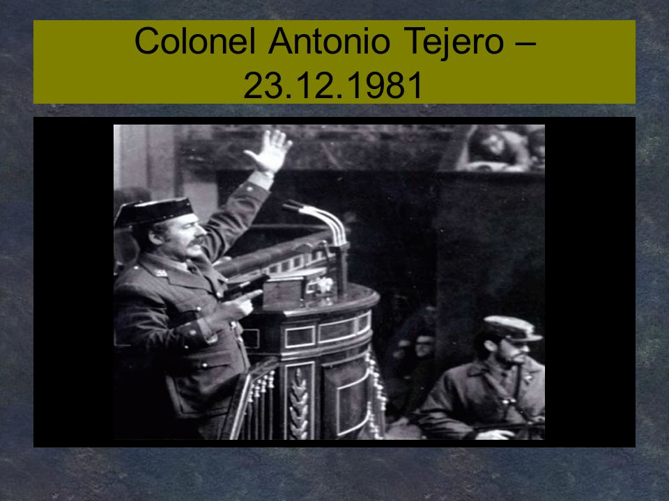 Colonel Antonio Tejero – 23.12.1981