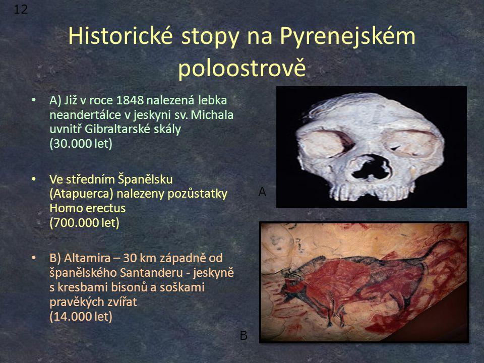 Historické stopy na Pyrenejském poloostrově A) Již v roce 1848 nalezená lebka neandertálce v jeskyni sv. Michala uvnitř Gibraltarské skály (30.000 let
