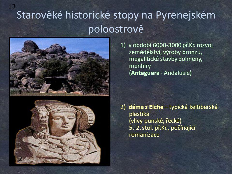Starověké historické stopy na Pyrenejském poloostrově 1) v období 6000-3000 př.Kr. rozvoj zemědělství, výroby bronzu, megalitické stavby dolmeny, menh