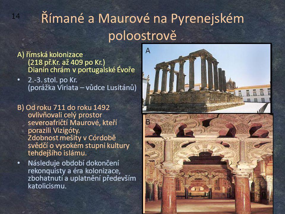 Římané a Maurové na Pyrenejském poloostrově A) římská kolonizace (218 př.Kr. až 409 po Kr.) Dianin chrám v portugalské Évoře 2.-3. stol. po Kr. (poráž