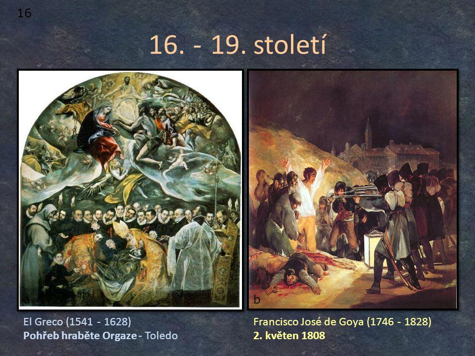 16. - 19. století El Greco (1541 - 1628) Pohřeb hraběte Orgaze - Toledo Francisco José de Goya (1746 - 1828) 2. květen 1808 16 ab
