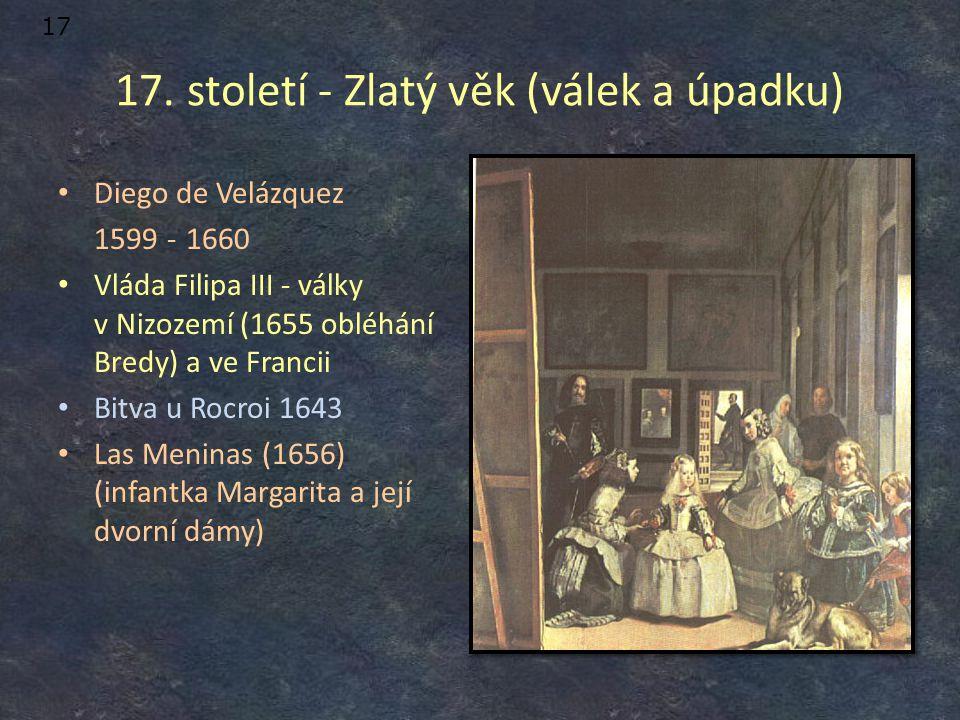 17. století - Zlatý věk (válek a úpadku) Diego de Velázquez 1599 - 1660 Vláda Filipa III - války v Nizozemí (1655 obléhání Bredy) a ve Francii Bitva u