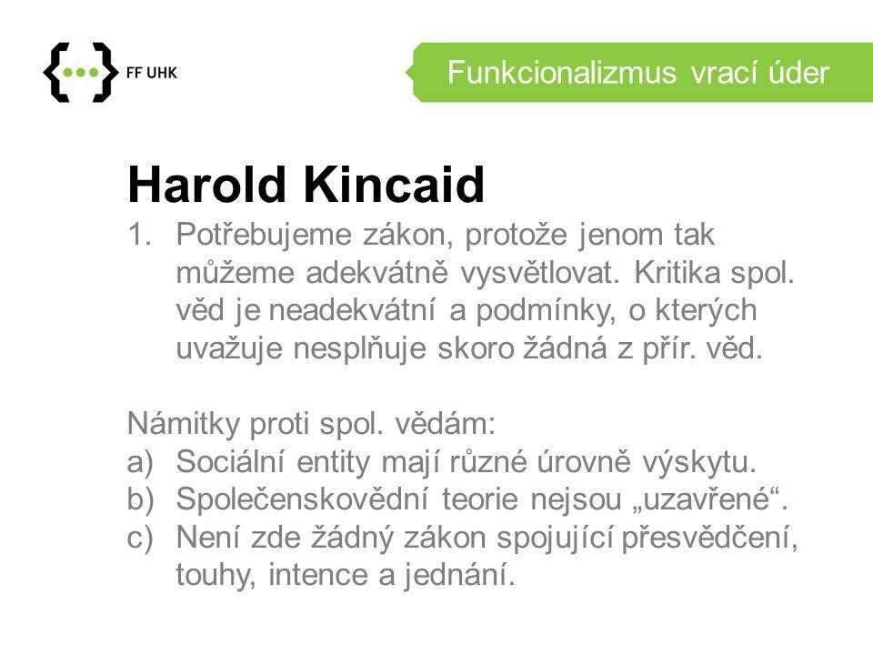 Funkcionalizmus vrací úder Harold Kincaid 1.Potřebujeme zákon, protože jenom tak můžeme adekvátně vysvětlovat.