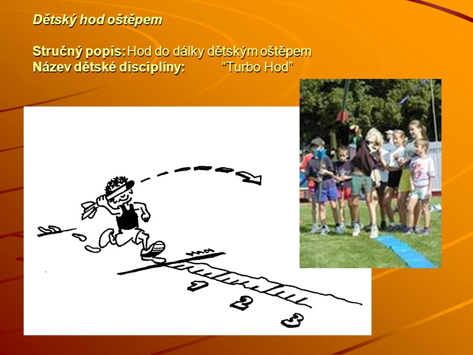 Dětský hod oštěpem Stručný popis:Hod do dálky dětským oštěpem Název dětské disciplíny: Turbo Hod