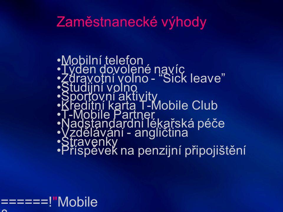 """======! §== Mobile = T – Mobile zaměstnavatel Kde inzerujeme volná místa: www.t-mobile.cz sekce """"kariéra www.t-mobile.cz"""
