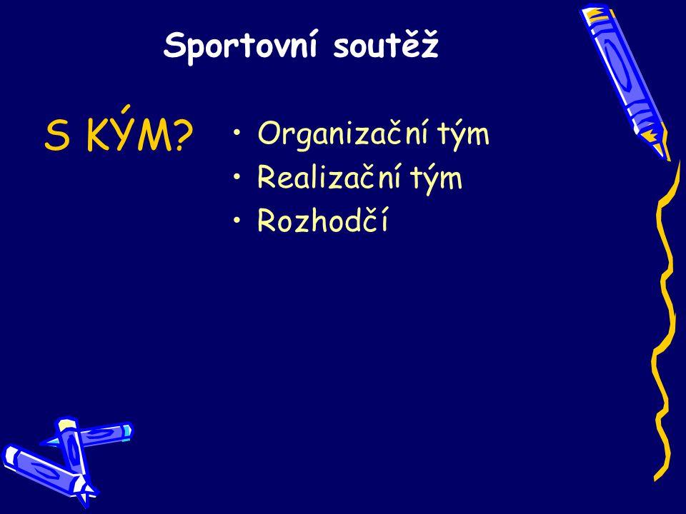 Sportovní soutěž Organizační tým Realizační tým Rozhodčí S KÝM