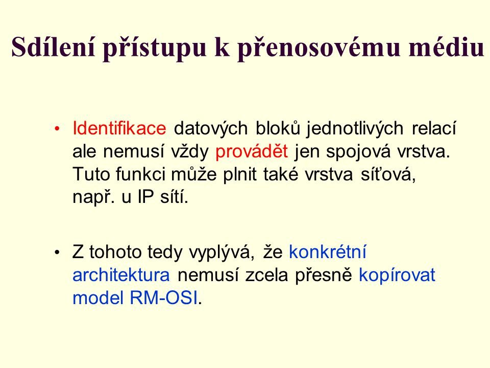 Sdílení přístupu k přenosovému médiu Identifikace datových bloků jednotlivých relací ale nemusí vždy provádět jen spojová vrstva. Tuto funkci může pln