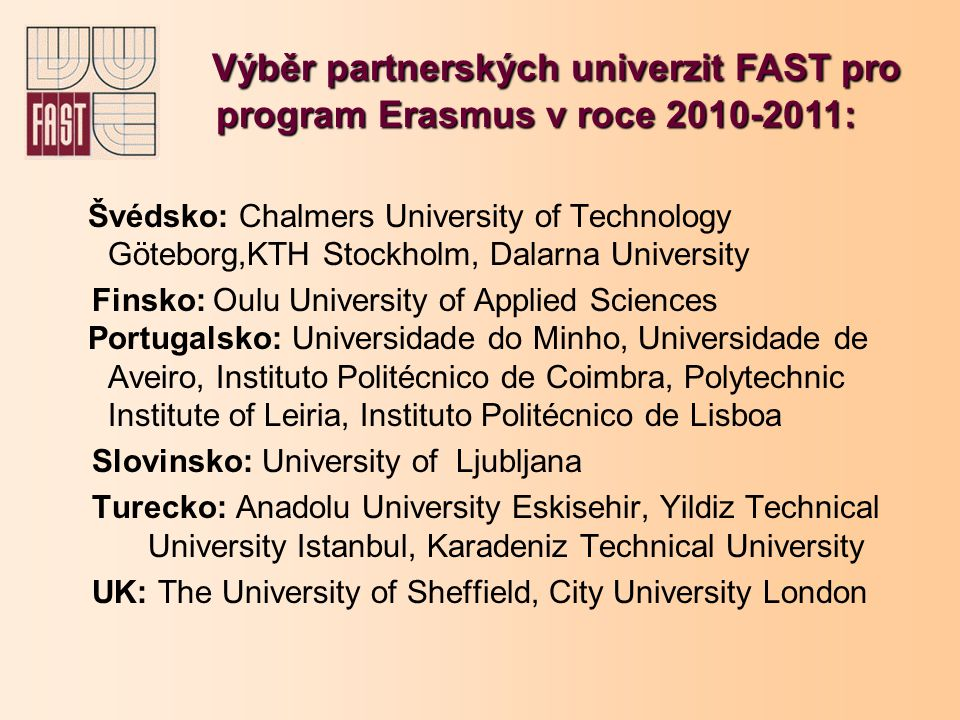 Švédsko: Chalmers University of Technology Göteborg,KTH Stockholm, Dalarna University Finsko: Oulu University of Applied Sciences Portugalsko: Univers