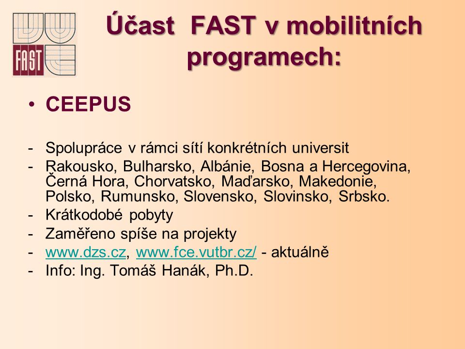 Účast FAST v mobilitních programech: CEEPUS -Spolupráce v rámci sítí konkrétních universit -Rakousko, Bulharsko, Albánie, Bosna a Hercegovina, Černá Hora, Chorvatsko, Maďarsko, Makedonie, Polsko, Rumunsko, Slovensko, Slovinsko, Srbsko.