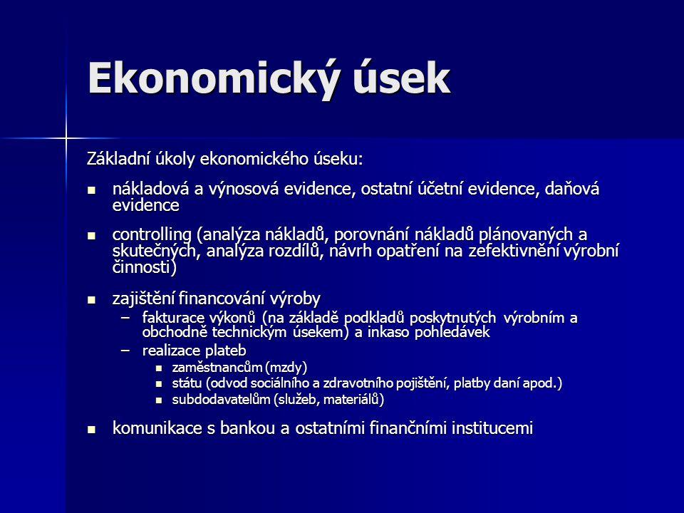 Ekonomický úsek Základní úkoly ekonomického úseku: nákladová a výnosová evidence, ostatní účetní evidence, daňová evidence nákladová a výnosová eviden