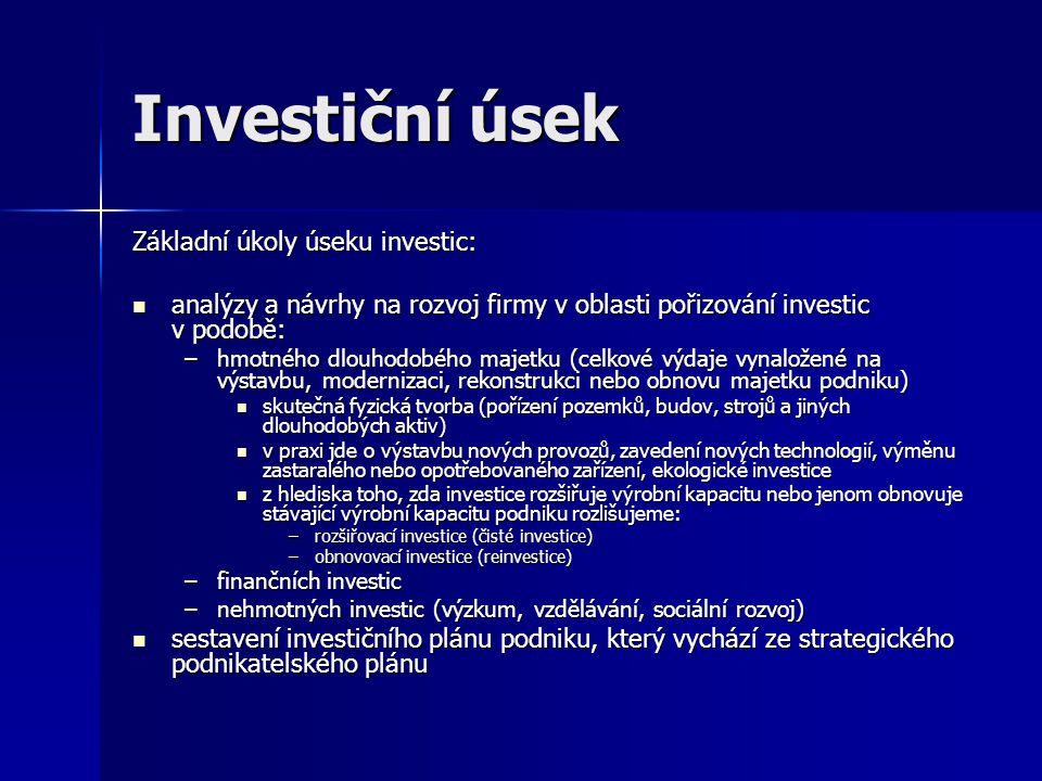 Investiční úsek Základní úkoly úseku investic: analýzy a návrhy na rozvoj firmy v oblasti pořizování investic v podobě: analýzy a návrhy na rozvoj fir