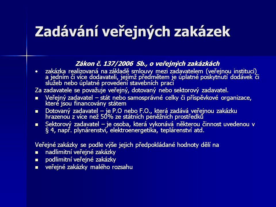 Zadávání veřejných zakázek Zákon č. 137/2006 Sb., o veřejných zakázkách zakázka realizovaná na základě smlouvy mezi zadavatelem (veřejnou institucí) a